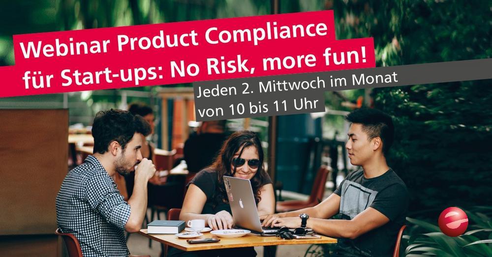 Product Compliance für Start-ups: No Risk, more fun! Monatlich 1x ab März 2021, kostenfrei (Webinar | Online)