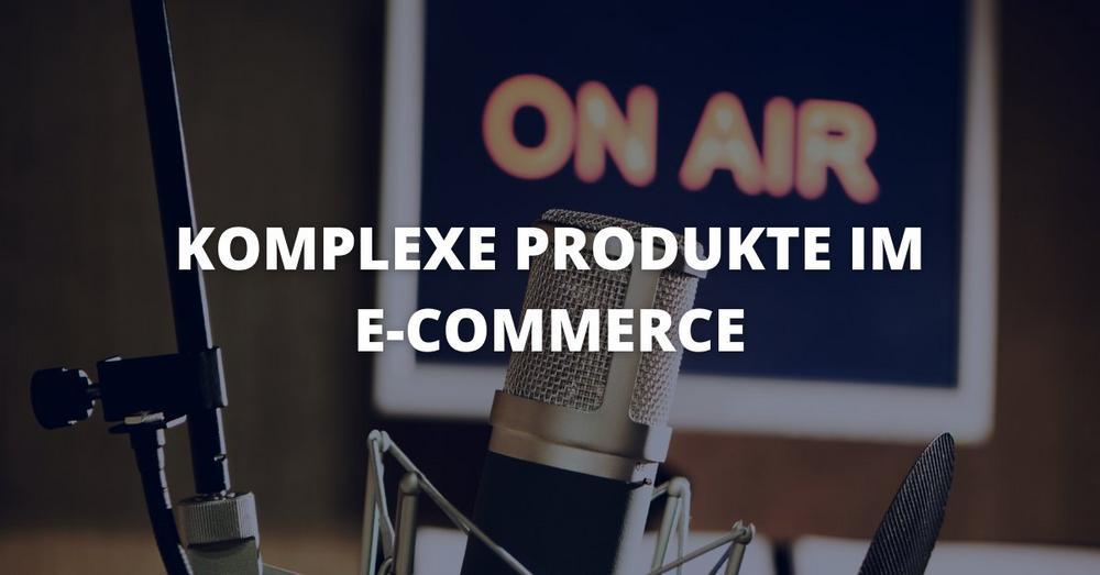 Komplexe Produkte und E-Commerce: ein Traumpaar? – WebTalk mit dem ECC Köln (Webinar | Online)